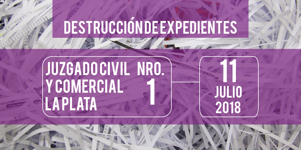 Destrucción de expedientes. Juzgado Civil y Comercial N1 11/7/18