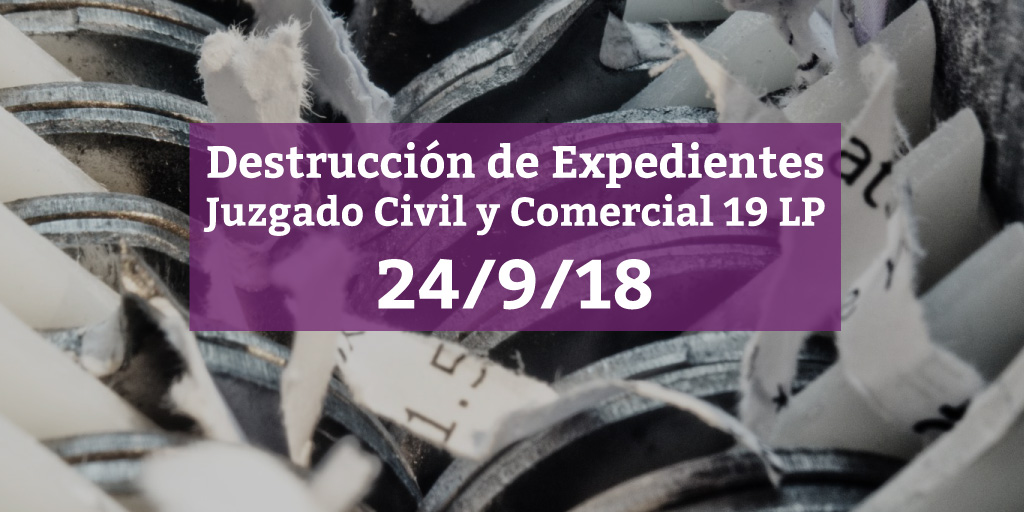 Destrucción de expedientes. Juzgado Civil y Comercial N19 24/9/18